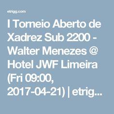 I Torneio Aberto de Xadrez Sub 2200 - Walter Menezes @ Hotel JWF Limeira (Fri 09:00, 2017-04-21) | etrigg.com
