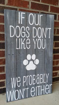 Reclaimed Pallet Wood Sign - If Our Dogs Don't Like You, We Probably Won't Either, Home Decor, Wood Sign, Dog Sign, Grey with White Wash by HansenCrafted on Etsy