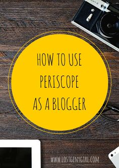 How To Use Periscope As A Blogger | www.lostgenygirl.com