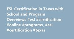 ESL Certification in Texas with School and Program Overviews #esl #certification #online #programs, #esl #certification #texas http://china.nef2.com/esl-certification-in-texas-with-school-and-program-overviews-esl-certification-online-programs-esl-certification-texas/  # ESL Certification in Texas with School and Program Overviews Essential Information In the state of Texas, prospective English as Second Language (ESL) teachers can pursue certification through specialized undergraduate…