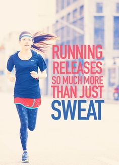 Running releases more than sweat.