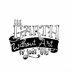 """The Earth without art is just """"eh"""" #handlettering"""