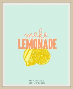 Any lemons hanging around? You know what to do.