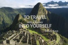 To travel is to take a journey into yourself- Dany Kaye. holidayme.com  #travel #quotes #holidayme