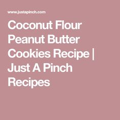 Coconut Flour Peanut Butter Cookies Recipe   Just A Pinch Recipes