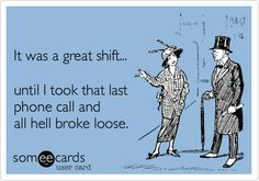 It was a great shift... until I took that last phone call and all hell broke loose.
