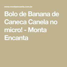 Bolo de Banana de Caneca Canela no micro! - Monta Encanta