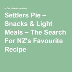 Settlers Pie – Snacks & Light Meals – The Search For NZ's Favourite Recipe
