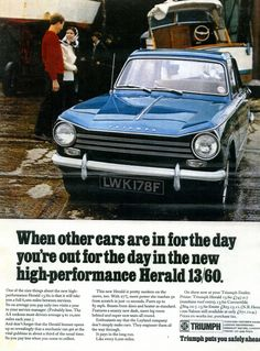 Triumph Herald That bonnet opens up so revealingly. Triumph Motor, Triumph Sports, Classic Cars British, British Sports Cars, Old Lorries, Classic Motors, Poster Ads, Car Advertising, Old Ads