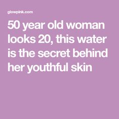 50 year old woman looks 20, this water is the secret behind her youthful skin