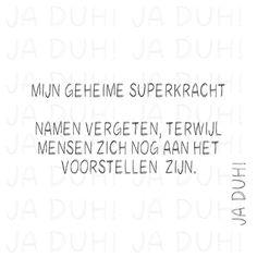 Mijn geheime superkracht. Ja Duh! #humor #namen #vergeten #tekst #Nederlands #herkenbaar #spreukjes