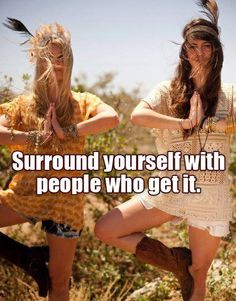 Surround yourself with people who get it.