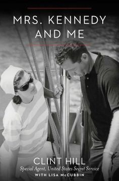 Mrs. Kennedy and Me: An Intimate Memoir   byClint Hill,Lisa McCubbin