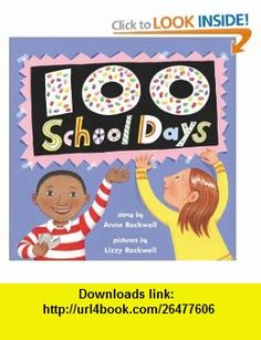 100 School Days Anne Rockwell, Lizzy Rockwell , ISBN-10: 0060291443  ,  , ASIN: B000FUO07E , tutorials , pdf , ebook , torrent , downloads , rapidshare , filesonic , hotfile , megaupload , fileserve