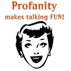 Profanity makes talking fun! Words of true wisdom! Me Quotes, Funny Quotes, Random Quotes, People Quotes, Wednesday Humor, Thing 1, Belly Laughs, Vintage Humor, Retro Humor