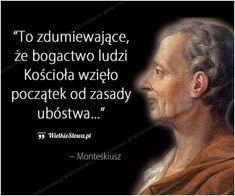 To zdumiewające, że bogactwo ludzi Kościoła... #Monteskiusz,  #Bieda-i-ubóstwo, #Kościół, #Pieniądze-i-bogactwo Serious Quotes, Weird Facts, Words Quotes, Good To Know, Sentences, Coaching, Inspirational Quotes, Faith, Thoughts