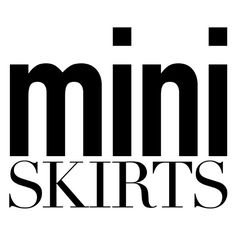 Mini Skirts text ❤ liked on Polyvore featuring text, phrase, quotes and saying