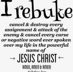 ♥ I rebuke cancel & destroy every assignment & attack of the enemy & cancel every curse or negative word ever spoken over my life in the powerful name of Jesus Christ! Pray this with me Sweet Sister's! Prayer Scriptures, Faith Prayer, Prayer Quotes, Spiritual Quotes, Bible Quotes, Bible Verses, God Prayer, Spiritual Warfare Prayers, Spiritual Authority