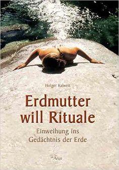 Erdmutter will Rituale: Naturtherapie - Einweihung ins Gedächtnis der Erde: Amazon.de: Holger Kalweit: Bücher
