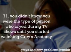 I have been watching this show for a while and today this fact was proven to be true (except when Derek died and I bawled like a baby)- Macy Grymes