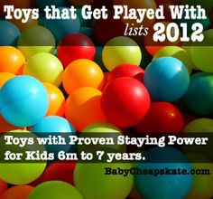 Toys That Get Played With 2012: kids ages 6 months to 7 years christmas holiday toy birthday gift idea. Hundreds of readers have responded to more than half a dozen polls posted thrice yearly over the course of three years.