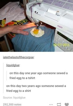 3 years ago someone sewed an egg to a shirt