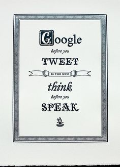 Google before you tweet is the new think before you speak!