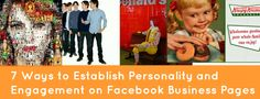 7 Ways to Establish Personality and Engagement on #Facebook Business Pages
