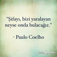 """Şifayı, bizi yaralayan neyse onda bulacağız.""  - Paulo Coelho"