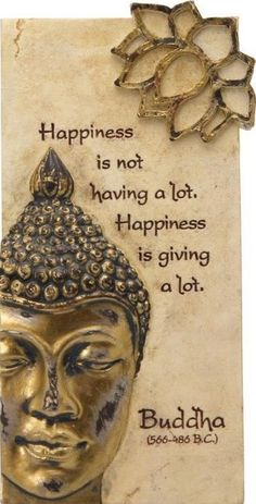 Happiness is not having a lot. Happiness is giving a lot. #buddha Quote