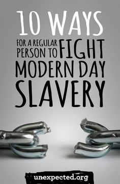 ways we can work to end human trafficking  modern day slavery   ways for a regular person to fight modern day slavery you might not own
