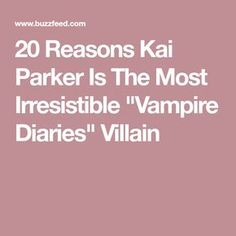 "20 Reasons Kai Parker Is The Most Irresistible ""Vampire Diaries"" Villain"