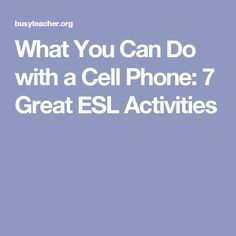 What You Can Do with a Cell Phone: 7 Great ESL Activities