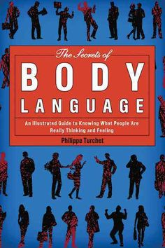 The Secrets of Body Language: An Illustrated Guide to Knowing What People Are Really Thinking and Feeling