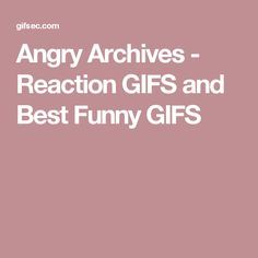 Angry Archives - Reaction GIFS and Best Funny GIFS