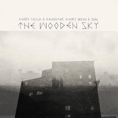 - the wooden sky (more: http://thewoodensky.bandcamp.com/album/if-i-dont-come-home-youll-know-im-gone)
