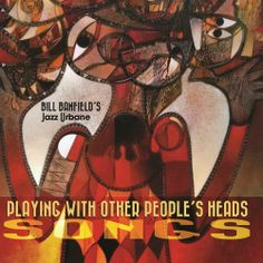 Bill Banfield's Jazz Urbane - Playing With Other People's Heads: Songs (2014)
