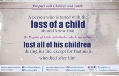 Loss of child is a test He, sallallaahu 'alayhi wa sallam, would become sad at the death of his sons and daughters: A person who is tested with the. Muslim Quotes, Islamic Quotes, Child Loss, Learn Islam, Loss Quotes, Missing You So Much, Way Of Life, Happy Birthday Me, How To Know