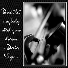 Don't let anybody steal your dream ~ Dexter Yager ~