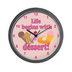 Life Begins With Dessert Wall Clock on CafePress.com