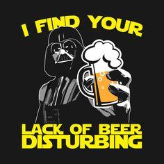 I find you lack of beer disturbing. - Darth Vader - T-Shirt Beer Memes, Beer Quotes, Beer Humor, Cartoon Network Adventure Time, Adventure Time Anime, Adventure Quotes, Darth Vader T Shirt, Plasma Cutter Art, Beer Art