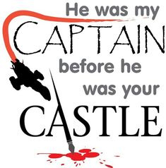 For Firefly's 11th anniversary (just a couple hours late!), 9/20/13. He was my Captain before he was your Castle.