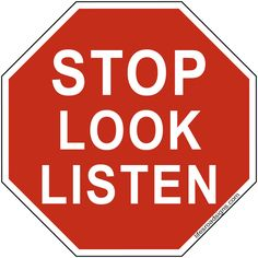 STOP LOOK LISTEN. A great sign for navigating the roads of life. See other great signs at Lifesroadsigns.com.