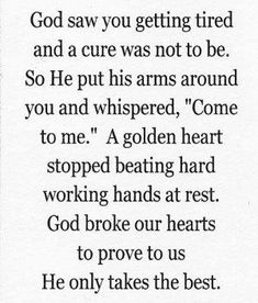 A GOLDEN HEART-a poem I read to my daddy as he passed away-a nurse angel gave it to us to read as the time drew near.- down my side for my dad who passed away three yra ago The Words, Missing You Quotes, Quotes To Live By, Death Quotes For Loved Ones, Pass Away Quotes, Dad Passing Away Quotes, Grandma Passed Away Quotes, Missing Grandma Quotes, Miss You Grandpa Quotes