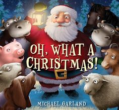 KISS THE BOOK: Oh, What A Christmas! by Michael Garland - ESSENTIAL When the reins of Santa's sleigh break, he is hurtled to Earth with his bags of toys, stranded.  The barn animals offer to stand in for the lost reindeer so that the presents can be delivered on time.