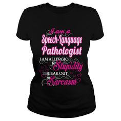 Speech Language Pathologist I Am Allergic To Stupidity I Break Out In Sarcasm T-Shirts, Hoodies. BUY IT NOW ==► https://www.sunfrog.com/Names/Speech-Language-Pathologist--Sweet-Heart-134289070-Black-Ladies.html?id=41382