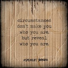 Circumstances don't make you who you are but reveal who you are. #SpeakLife