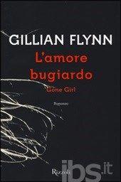 L' amore bugiardo. Gone girl, Gillian Flynn