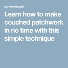 Learn how to make couched patchwork in no time with this simple technique