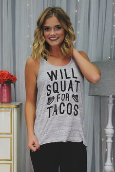 We all can admit the only reason we do squats is so we can indulge in tacos all day, every day! Our Will Squat for Tacos Tank is a heather grey, cinched racerback tank, relaxed fit with graphic print.